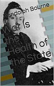 War is the Health of the State - Kindle edition by Randolph Bourne. Politics & Social Sciences ...