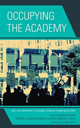 Occupying the academy : just how important is diversity work in higher education?, Christine Clark, Kenneth J. Fasching-Varner, Mark Brimhall-Vargas (Editors)