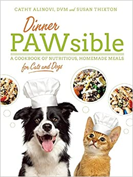 Dinner PAWsible: A Cookbook of Nutritious, Homemade Meals ...