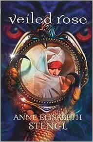 Veiled Rose (Tales of Goldstone Wood): Anne Elisabeth ...