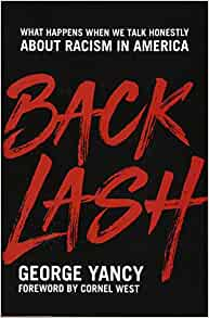 Backlash : what happens when we talk honestly about racism in America / George Yancy ; foreword by Cornel West