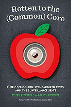 Rotten to the (Common) Core: Public Schooling, Standardized Tests, and the Surveillance State ...
