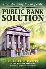 The Public Bank Solution: From Austerity to Prosperity ...