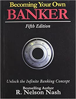 Becoming Your Own Banker: Unlock the Infinite Banking Concept: R. Nelson Nash: 9780972631617 ...