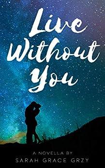 Live Without You - Kindle edition by Sarah Grace Grzy. Religion & Spirituality Kindle eBooks ...