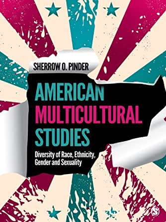 American multicultural studies : diversity of race, ethnicity, gender, and sexuality / Sherrow O. Pinder