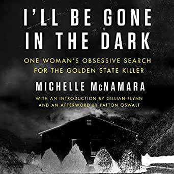 Amazon.com: I'll Be Gone in the Dark: One Woman's Obsessive Search for the Golden State Killer ...