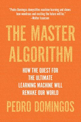 The Master Algorithm: How the Quest for the Ultimate ...