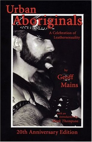 Urban Aboriginals: A Celebration of Leathersexuality by Geoff Mains