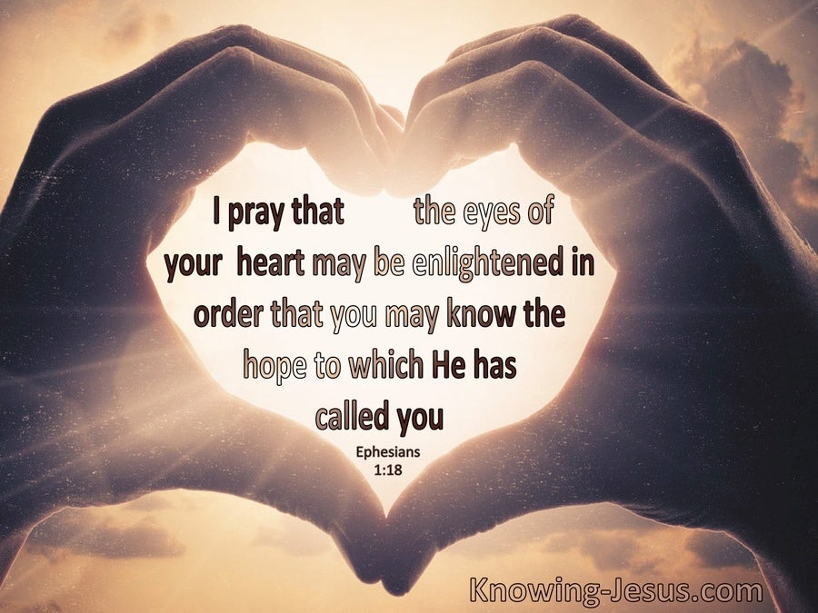 Ephesians 1:18 Pray That The Eyes Of Your Heart May Be ...