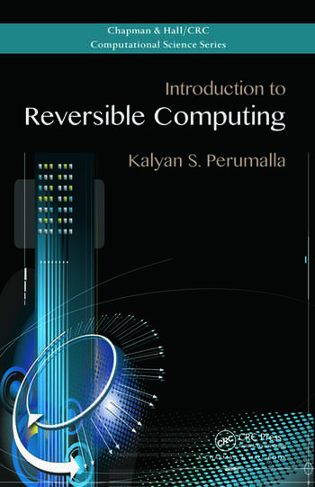 Introduction to Reversible Computing - CRC Press Book