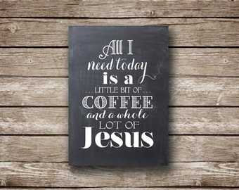 All I Need Today is a Little Bit of Coffee and a Whole Lot of Jesus ...