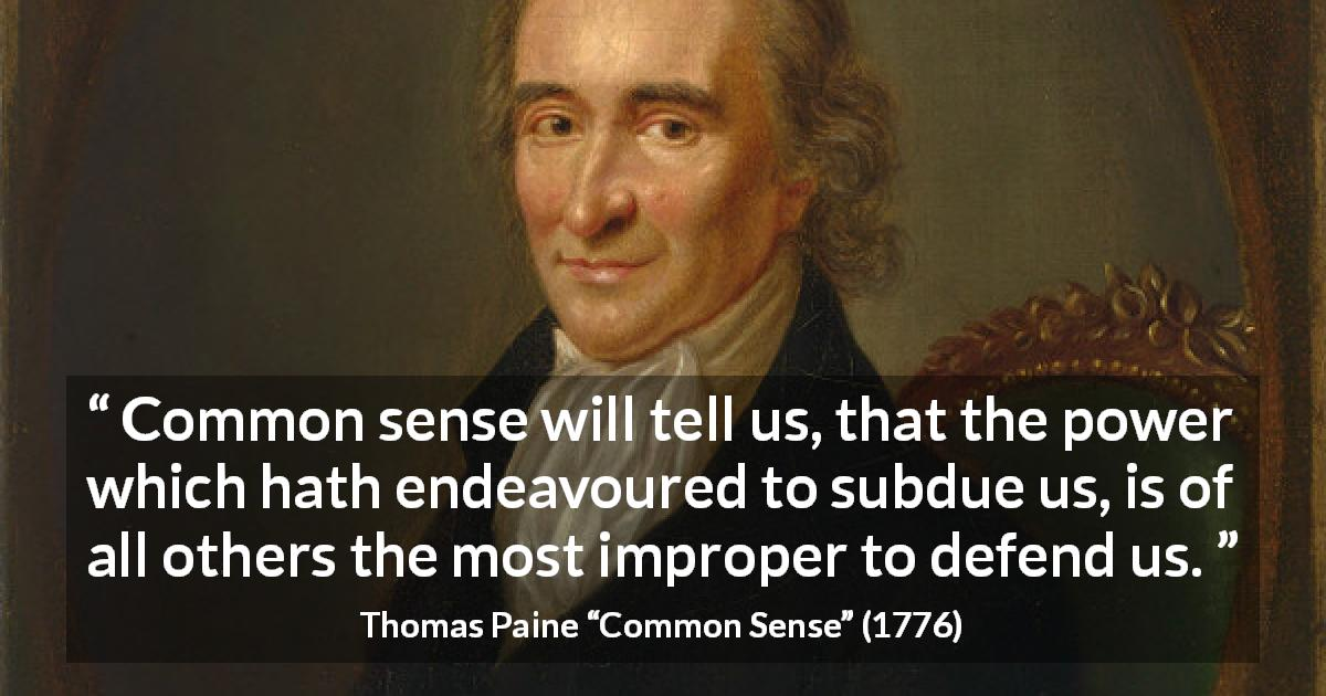 """""""Common sense will tell us, that the power which hath ..."""