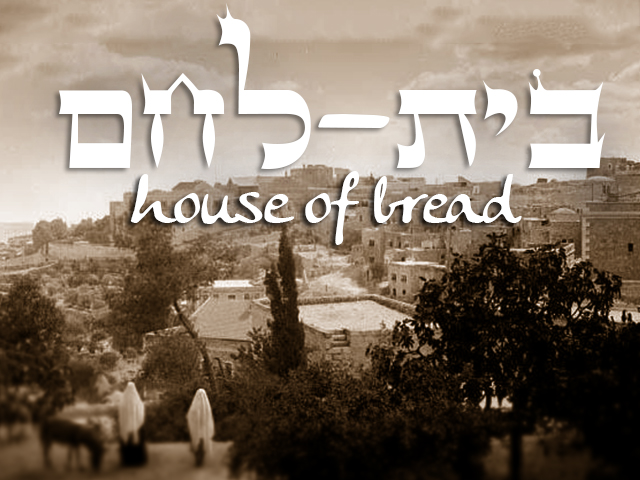 Beit-Lechem: The House of Bread | Ladder of Jacob
