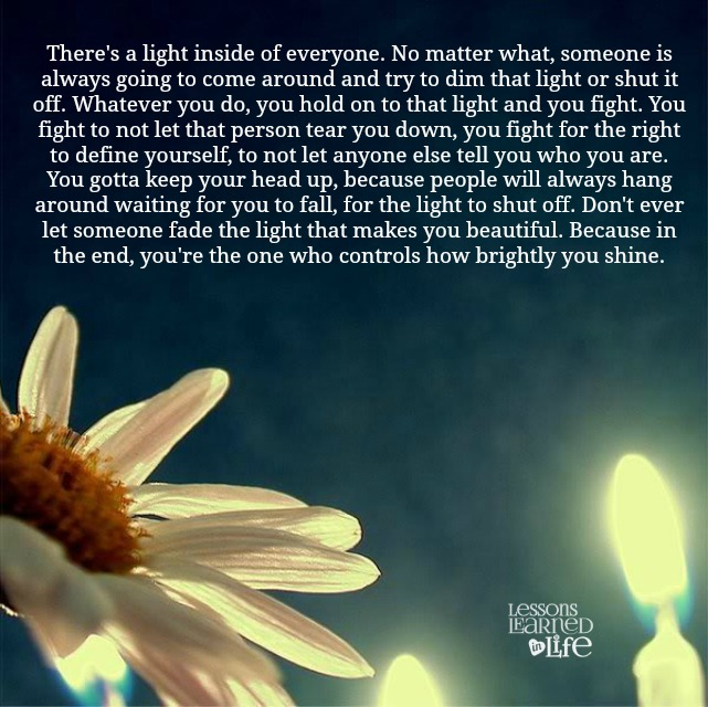 Lessons Learned in LifeDon't let anyone dim your light ...