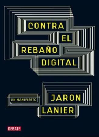 Contra el rebaño digital, un manifiesto: Jaron Lanier, Prefacio