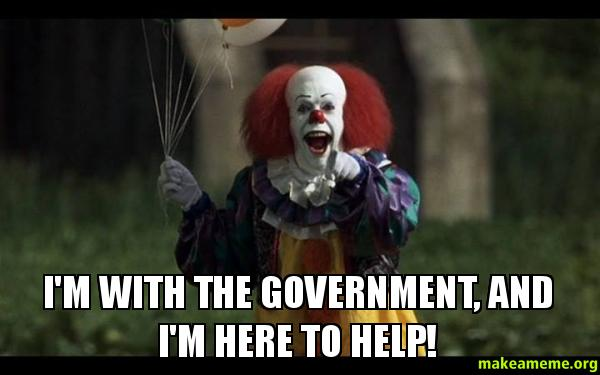 I'm with the government, and I'm here to help! | Make a Meme