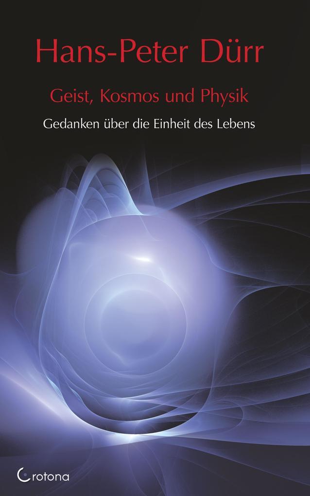 Hans-Peter Dürr: Geist, Kosmos und Physik: Gedanken über ...