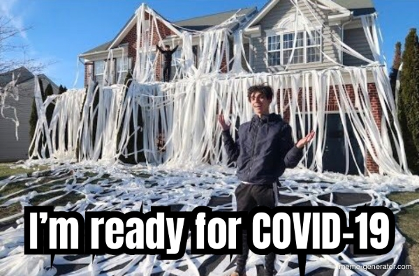 I'm ready for COVID-19 - Meme Generator
