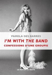 I'm with the band : confessions d'une groupie - Pamela Des ...