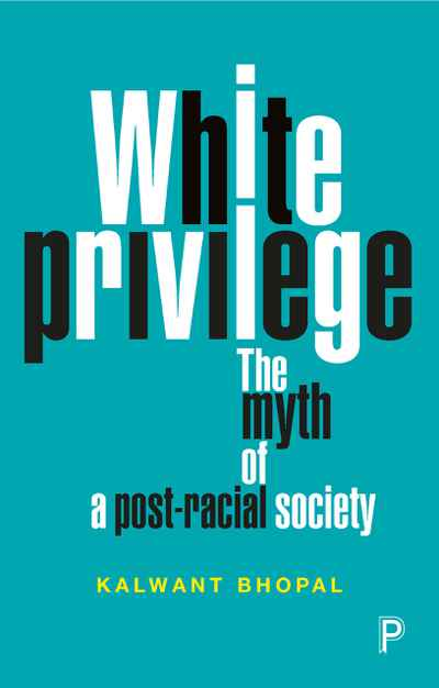 White privilege: The myth of a post-racial society Kalwant Bhopal