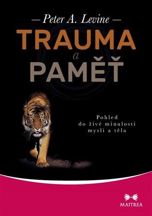 Trauma a paměť - Peter A. Levine | KOSMAS.cz - vaše ...