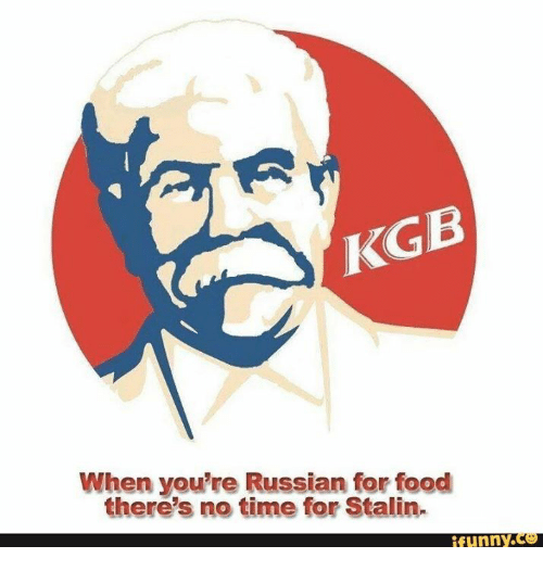 KGB When You're Russian for Food There's No Time for Stalin Funny | Funny Meme on SIZZLE
