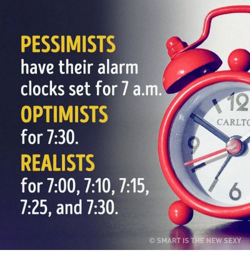 PESSIMISTS Have Their Alarm Clocks Set for 7 a M OPTIMIST ...