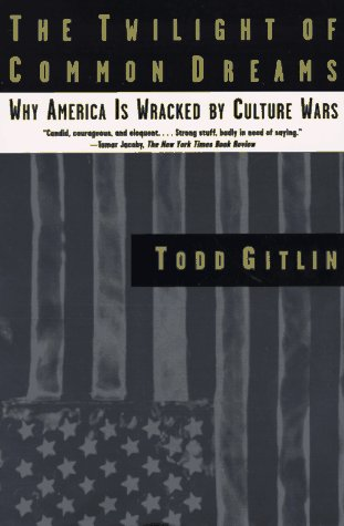 The twilight of common dreams : why America is wracked by culture wars / Todd Gitlin