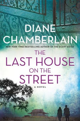 The Last House on the Street: A Novel by Diane Chamberlain, Hardcover | Barnes & Noble®