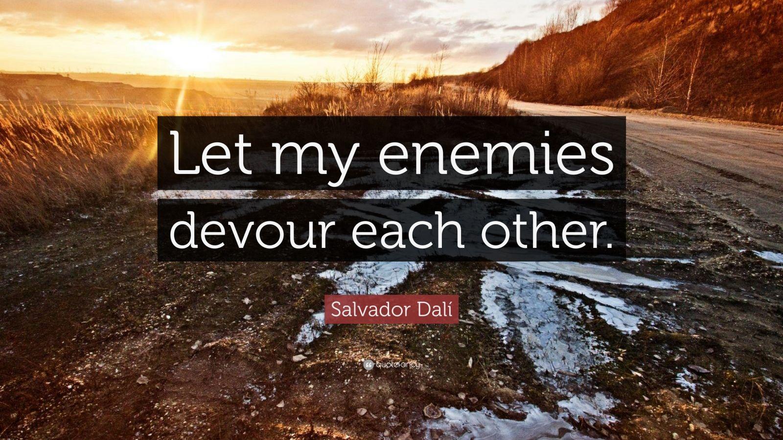 """Salvador Dalí Quote: """"Let my enemies devour each other ..."""