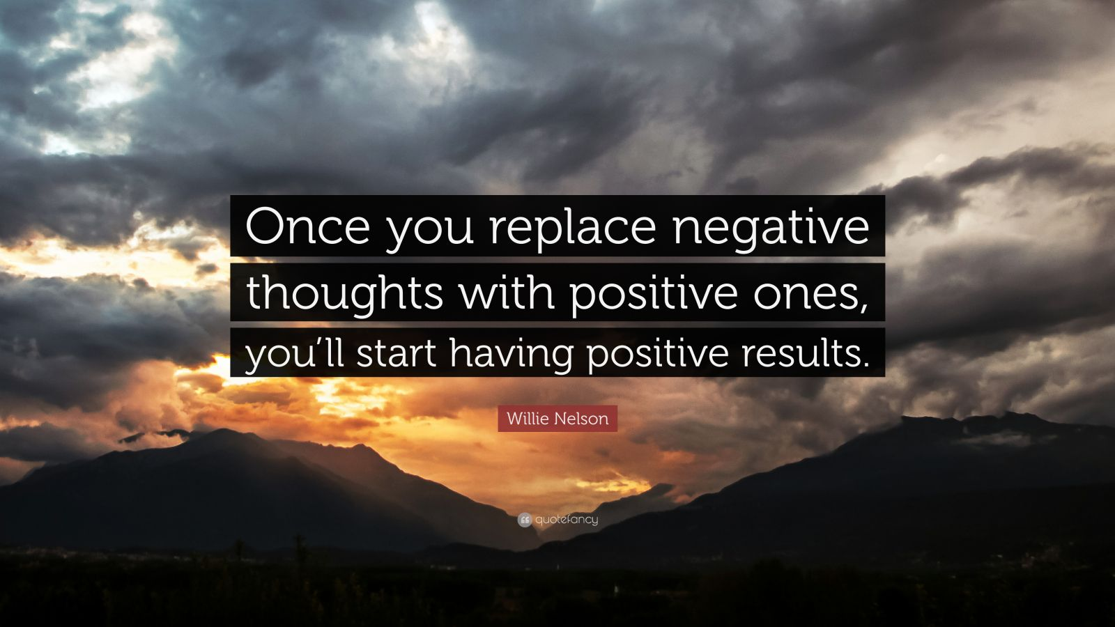 """Willie Nelson Quote: """"Once you replace negative thoughts ..."""