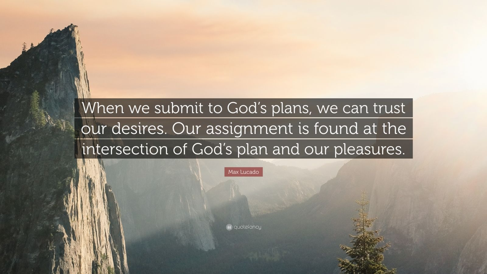 """Max Lucado Quote: """"When we submit to God's plans, we can ..."""