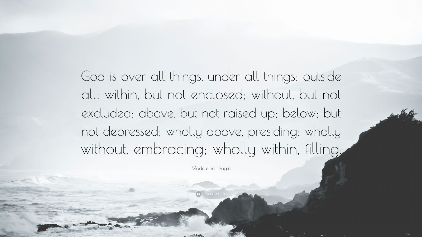 """Madeleine L'Engle Quote: """"God is over all things, under all things; outside all; within, but not ..."""