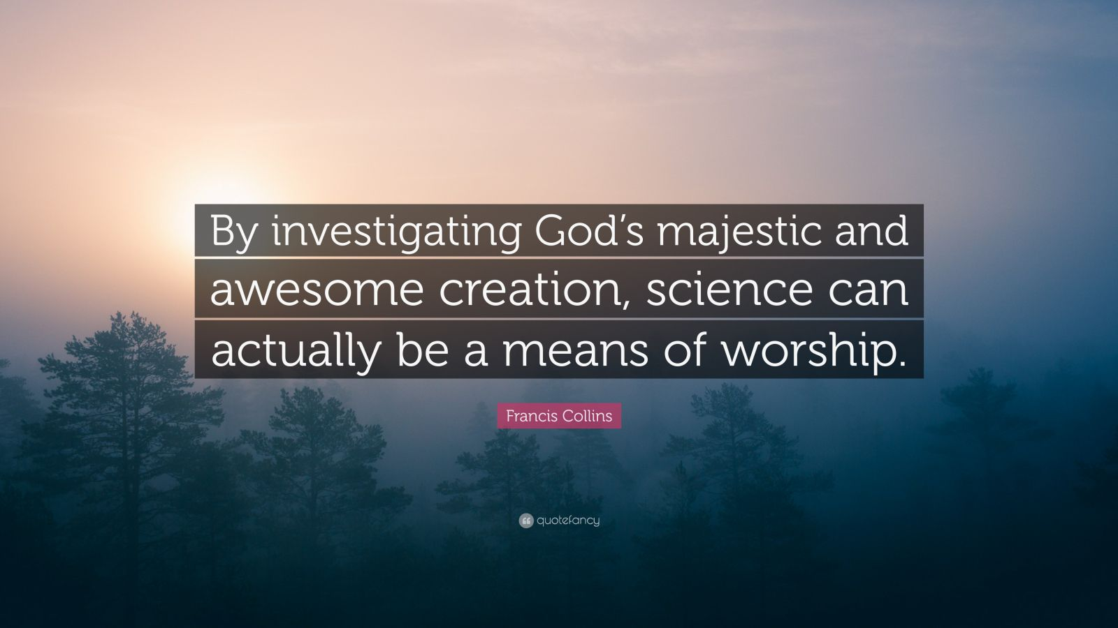 """Francis Collins Quote: """"By investigating God's majestic and awesome creation, science can ..."""