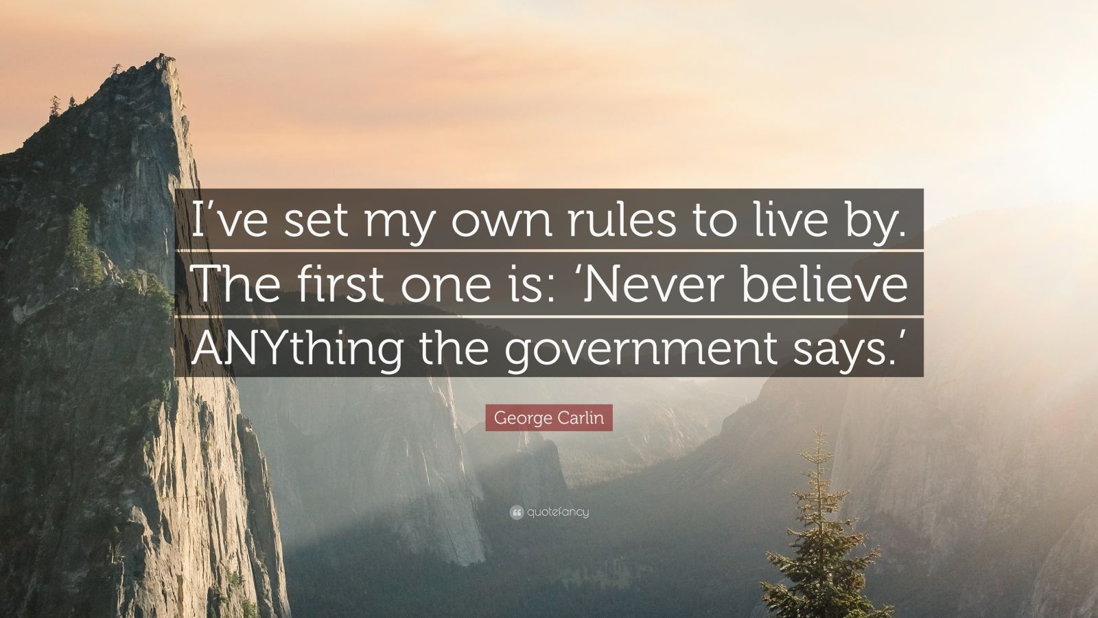 """George Carlin Quote: """"I've set my own rules to live by ..."""