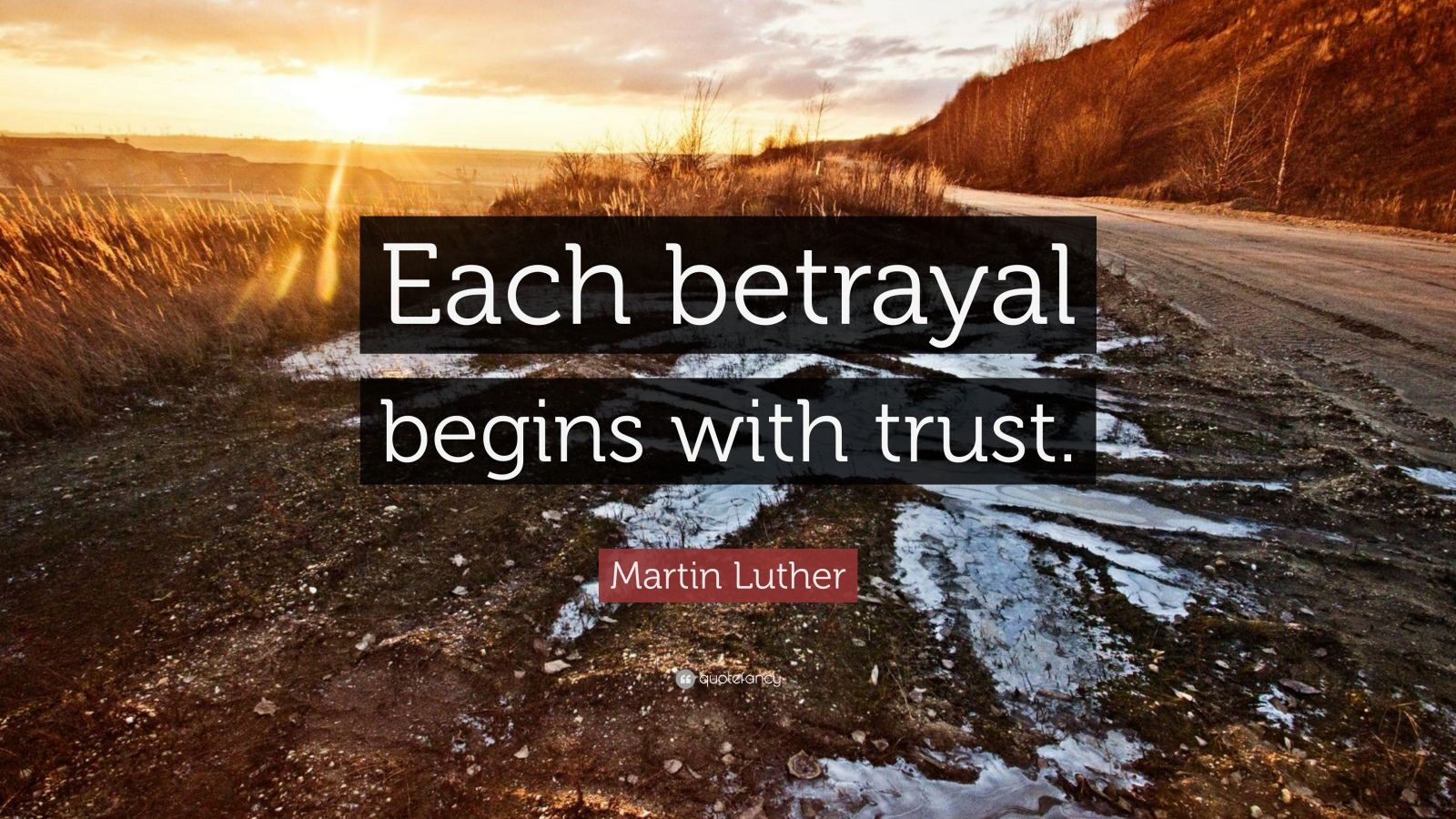 """Martin Luther Quote: """"Each betrayal begins with trust ..."""
