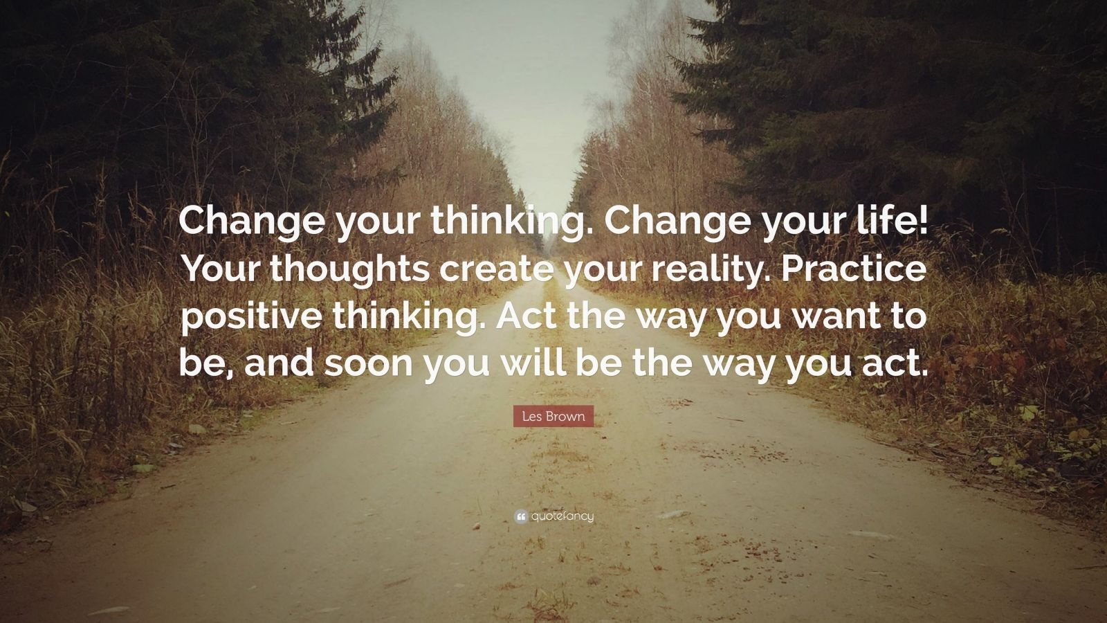 "Les Brown Quote: ""Change your thinking. Change your life ..."