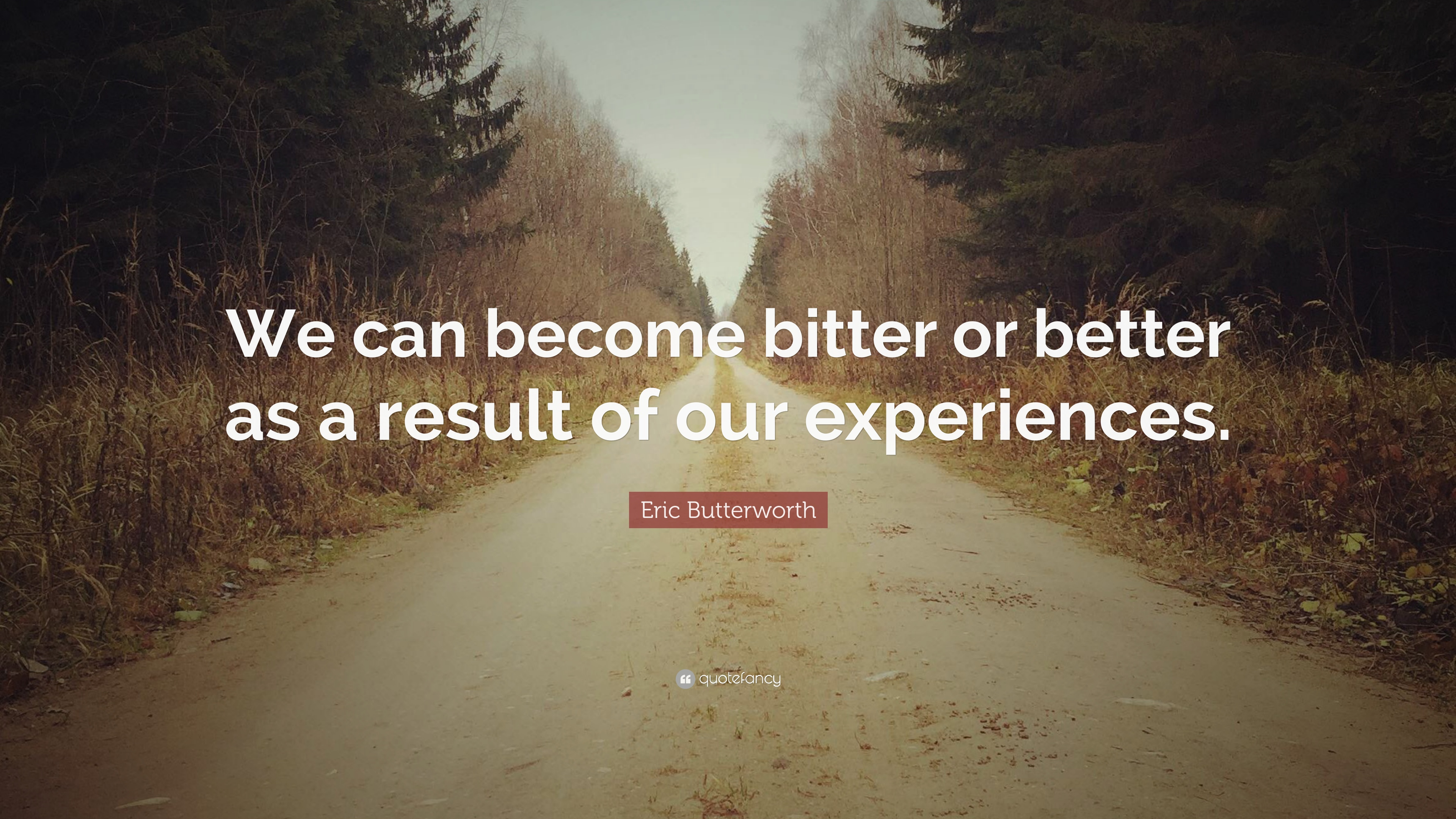 """Eric Butterworth Quote: """"We can become bitter or better as ..."""