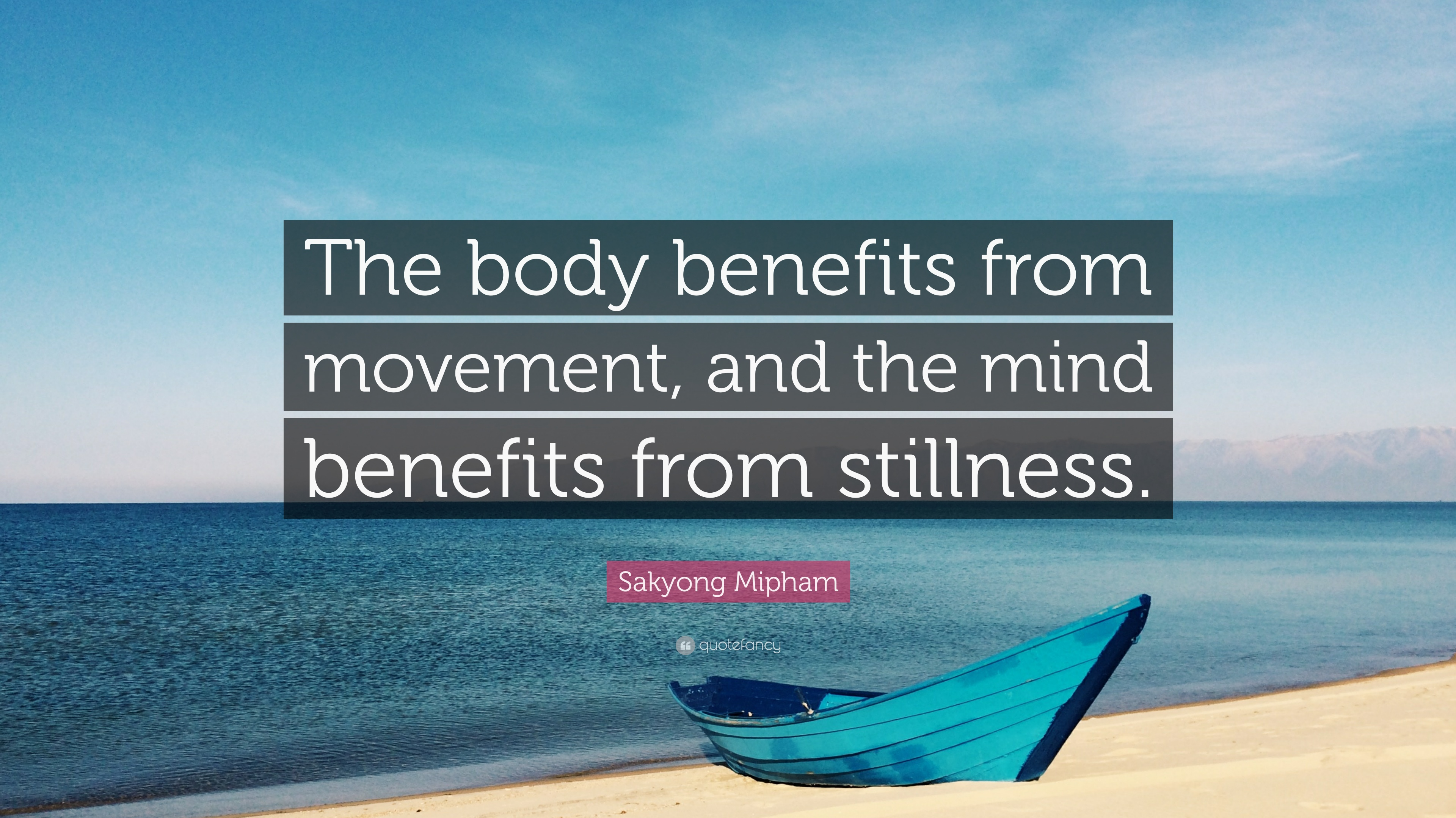 "Sakyong Mipham Quote: ""The body benefits from movement ..."