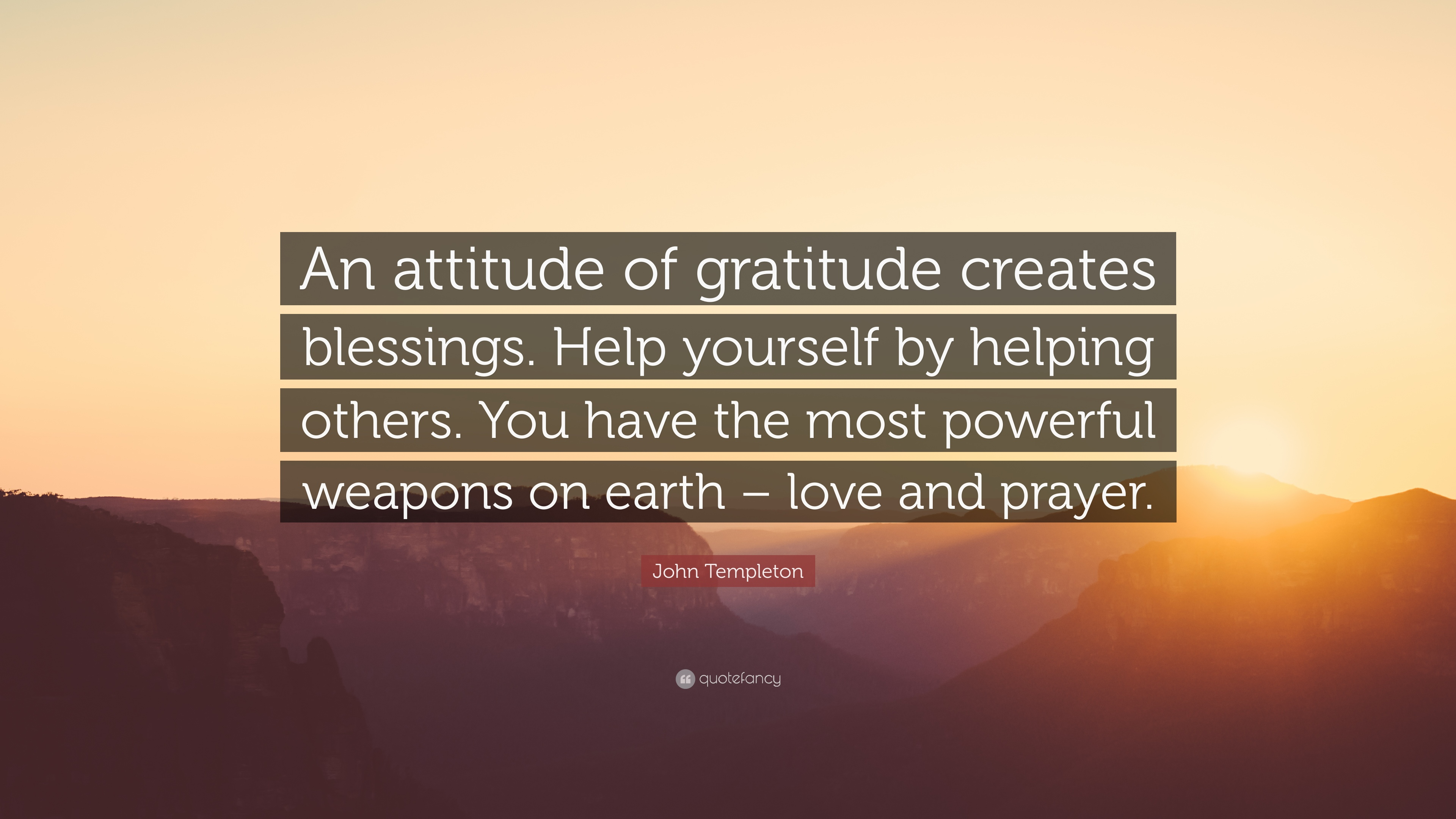 """John Templeton Quote: """"An attitude of gratitude creates blessings. Help yourself by helping ..."""