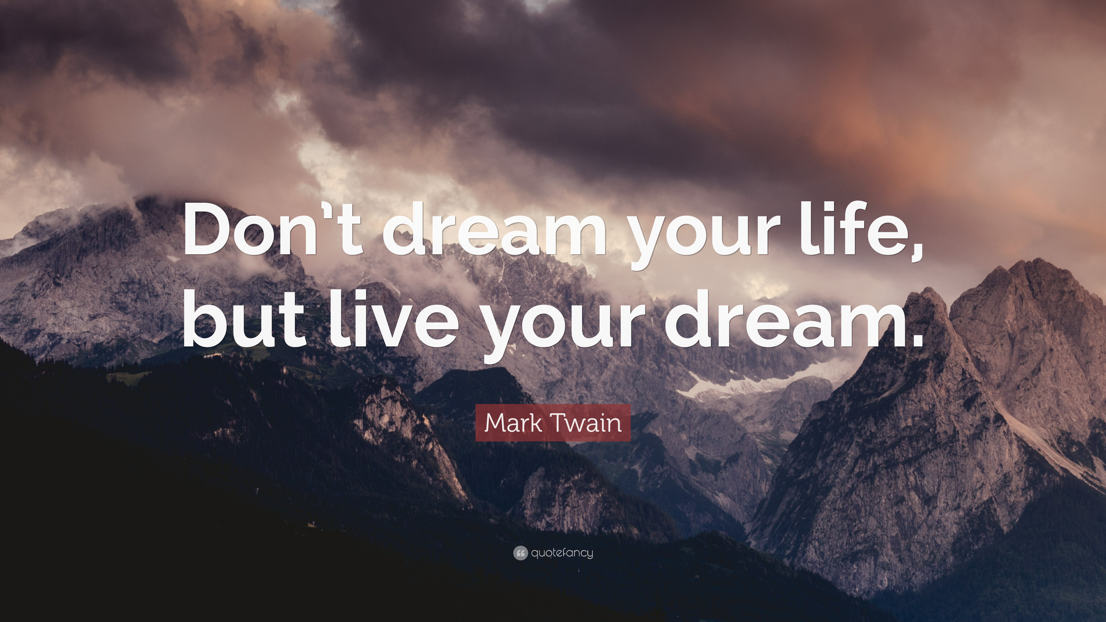 "Mark Twain Quote: ""Don't dream your life, but live your ..."