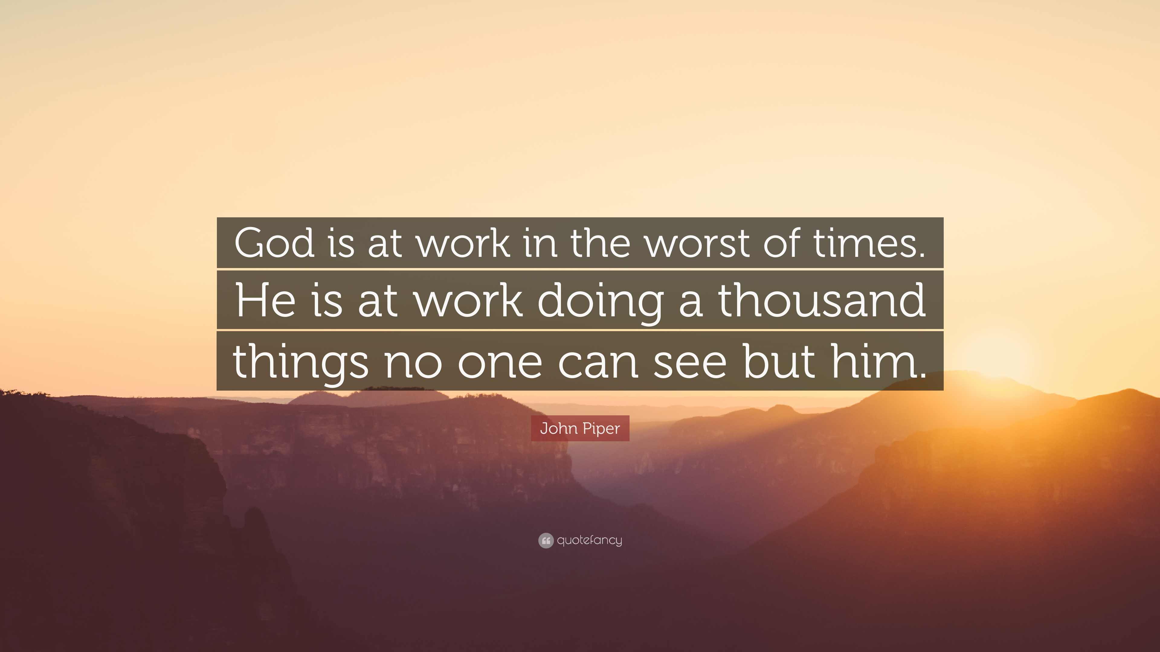 """John Piper Quote: """"God is at work in the worst of times ..."""