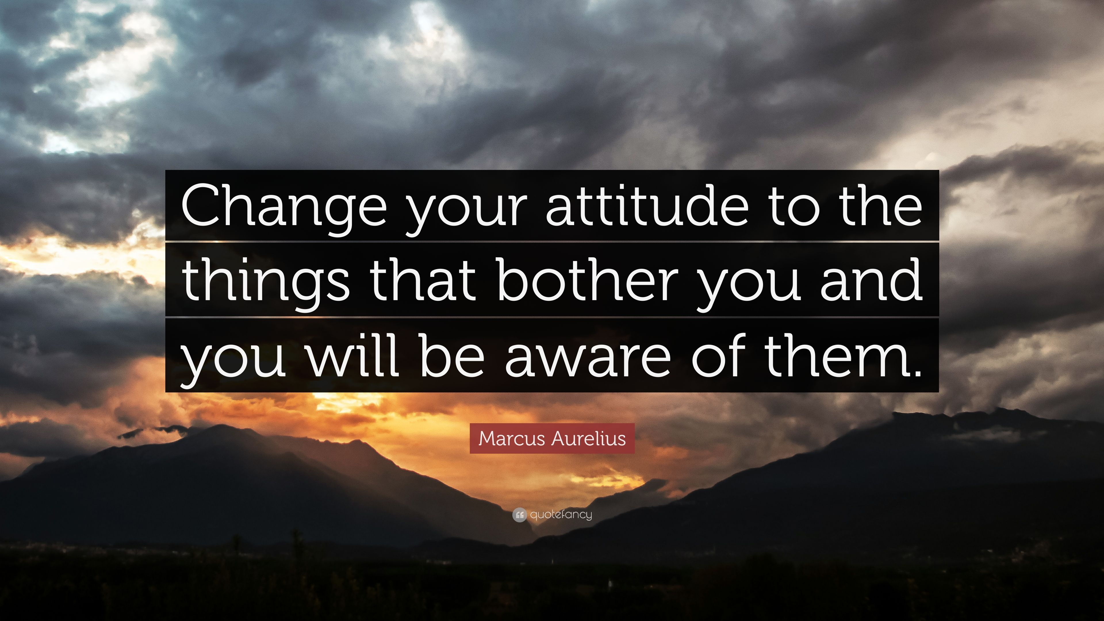"""Marcus Aurelius Quote: """"Change your attitude to the things ..."""