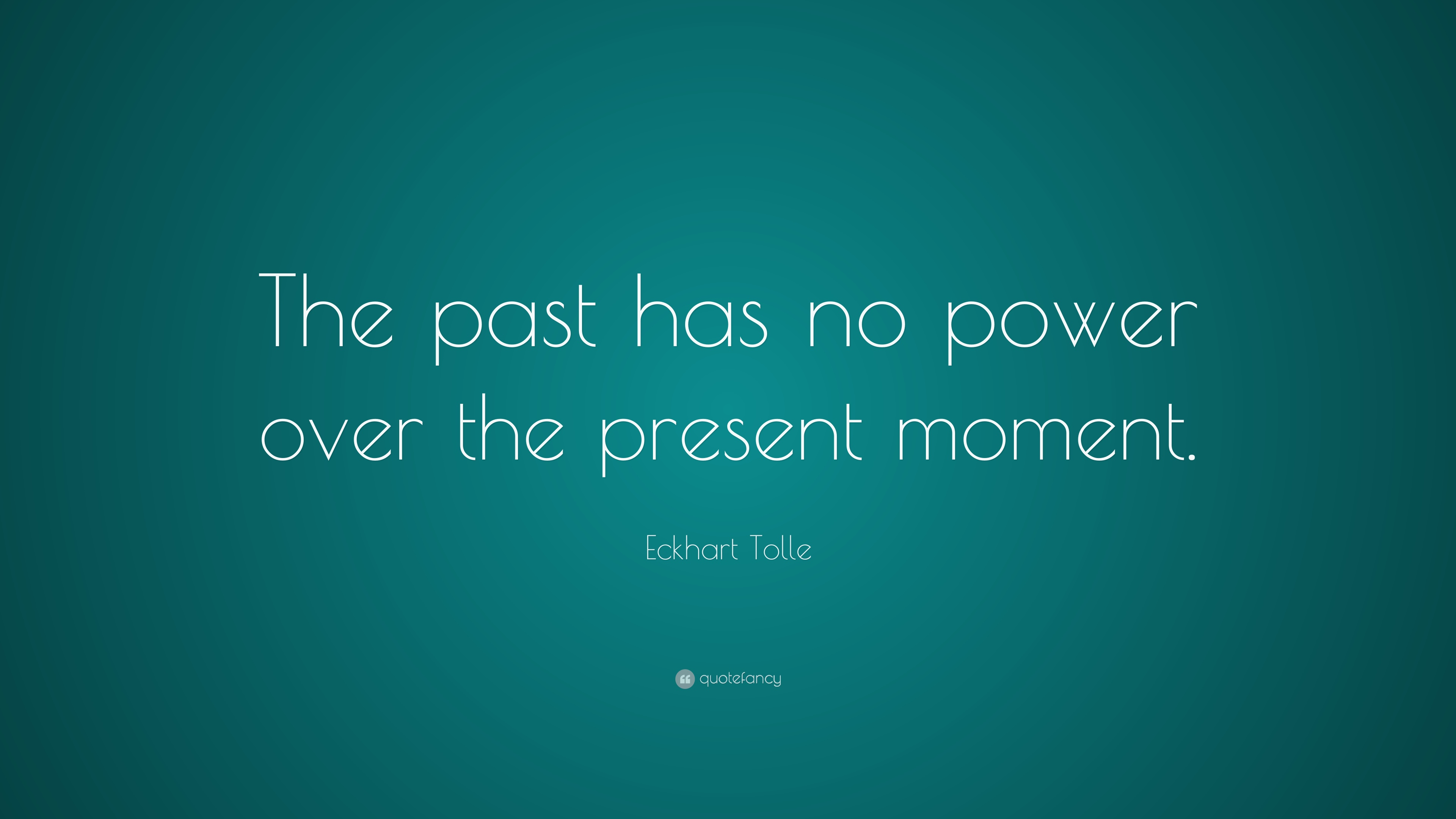 "Eckhart Tolle Quote: ""The past has no power over the ..."