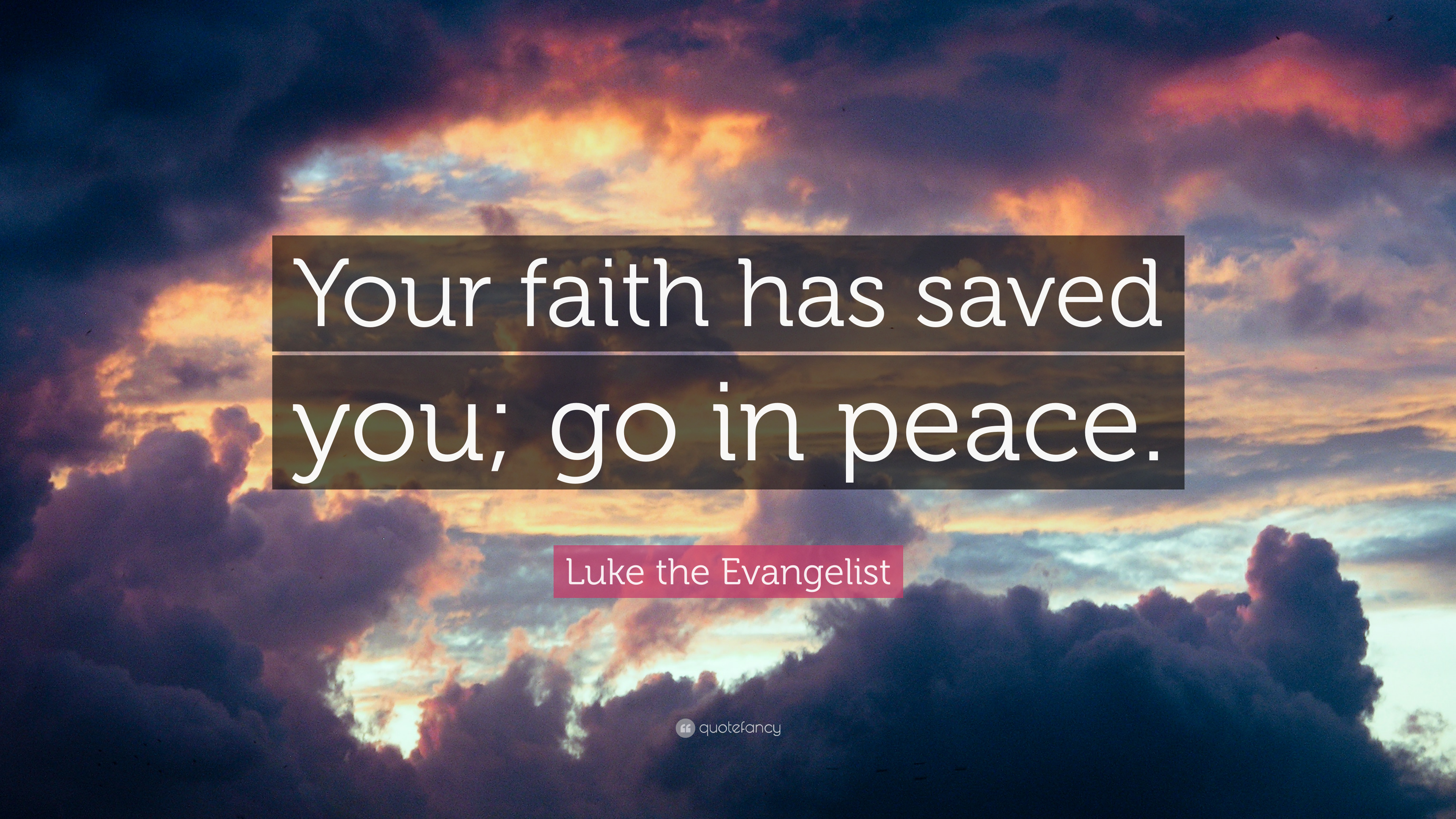 """Luke the Evangelist Quote: """"Your faith has saved you; go ..."""