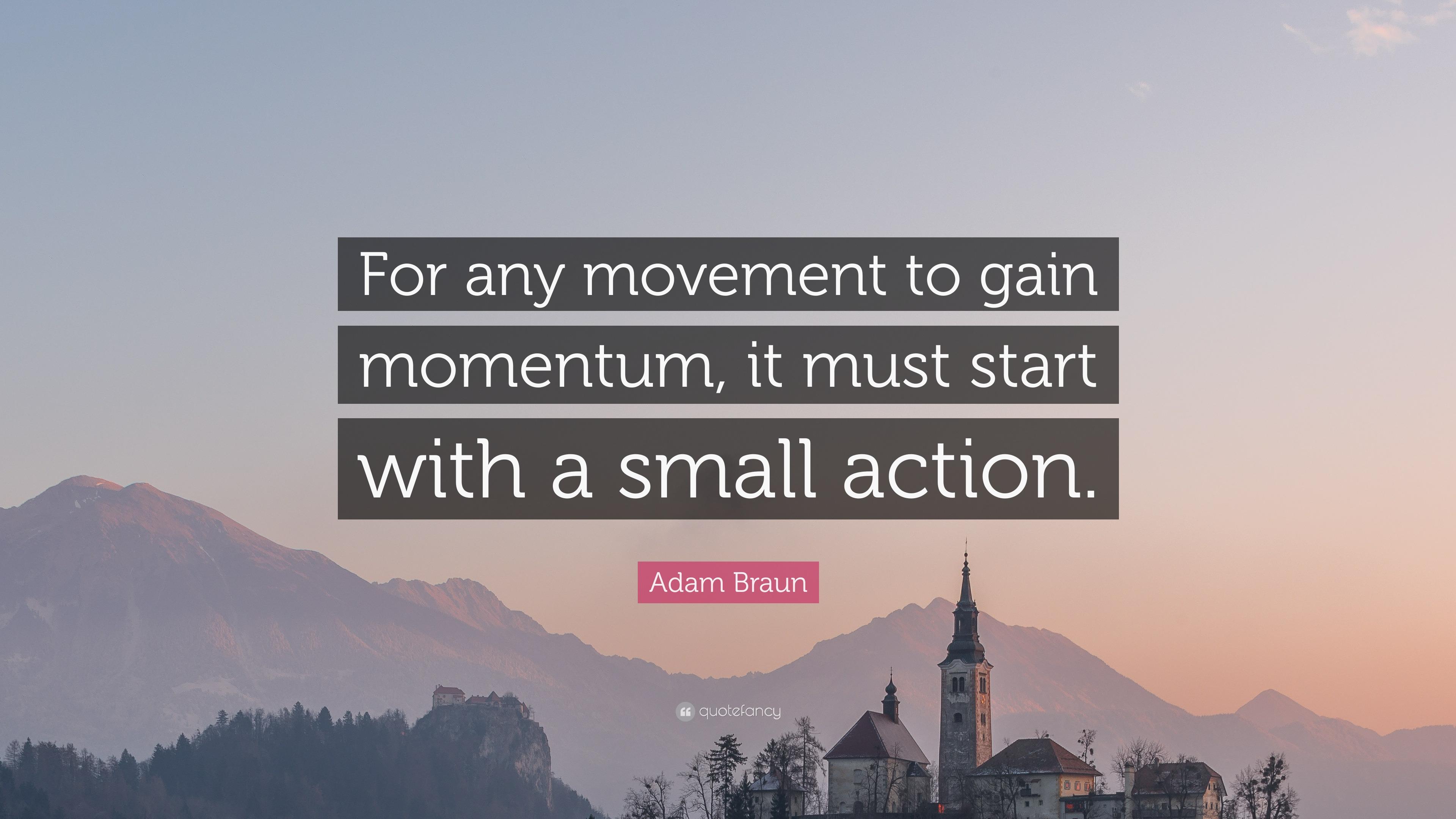 "Adam Braun Quote: ""For any movement to gain momentum, it ..."