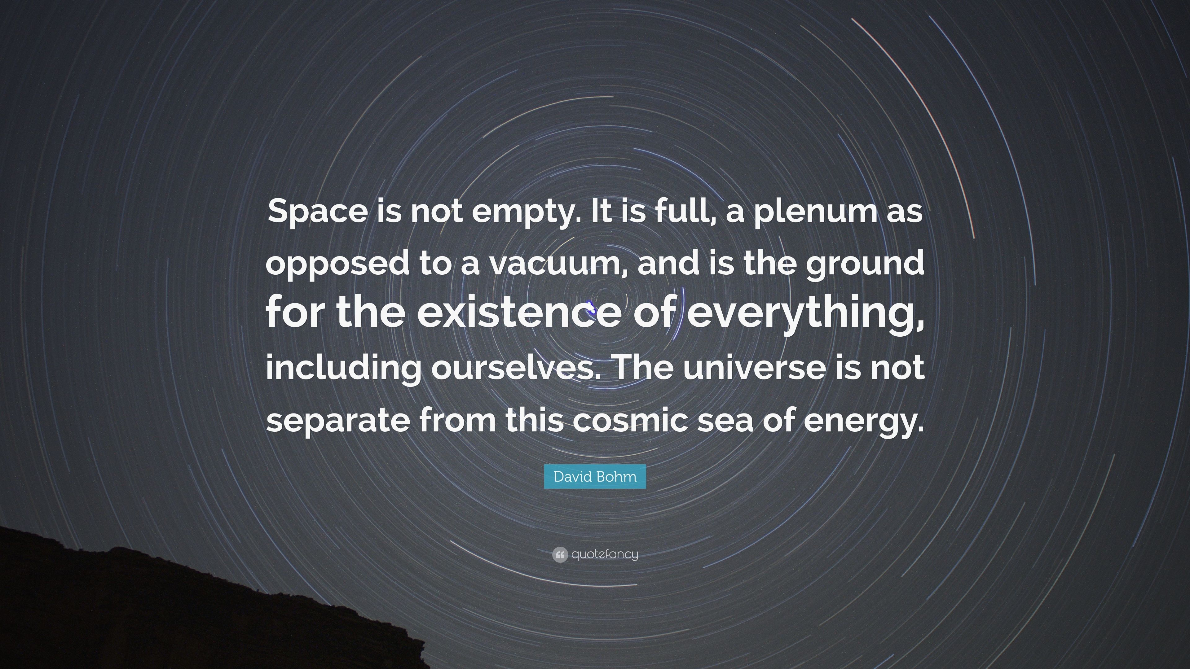 "David Bohm Quote: ""Space is not empty. It is full, a ..."