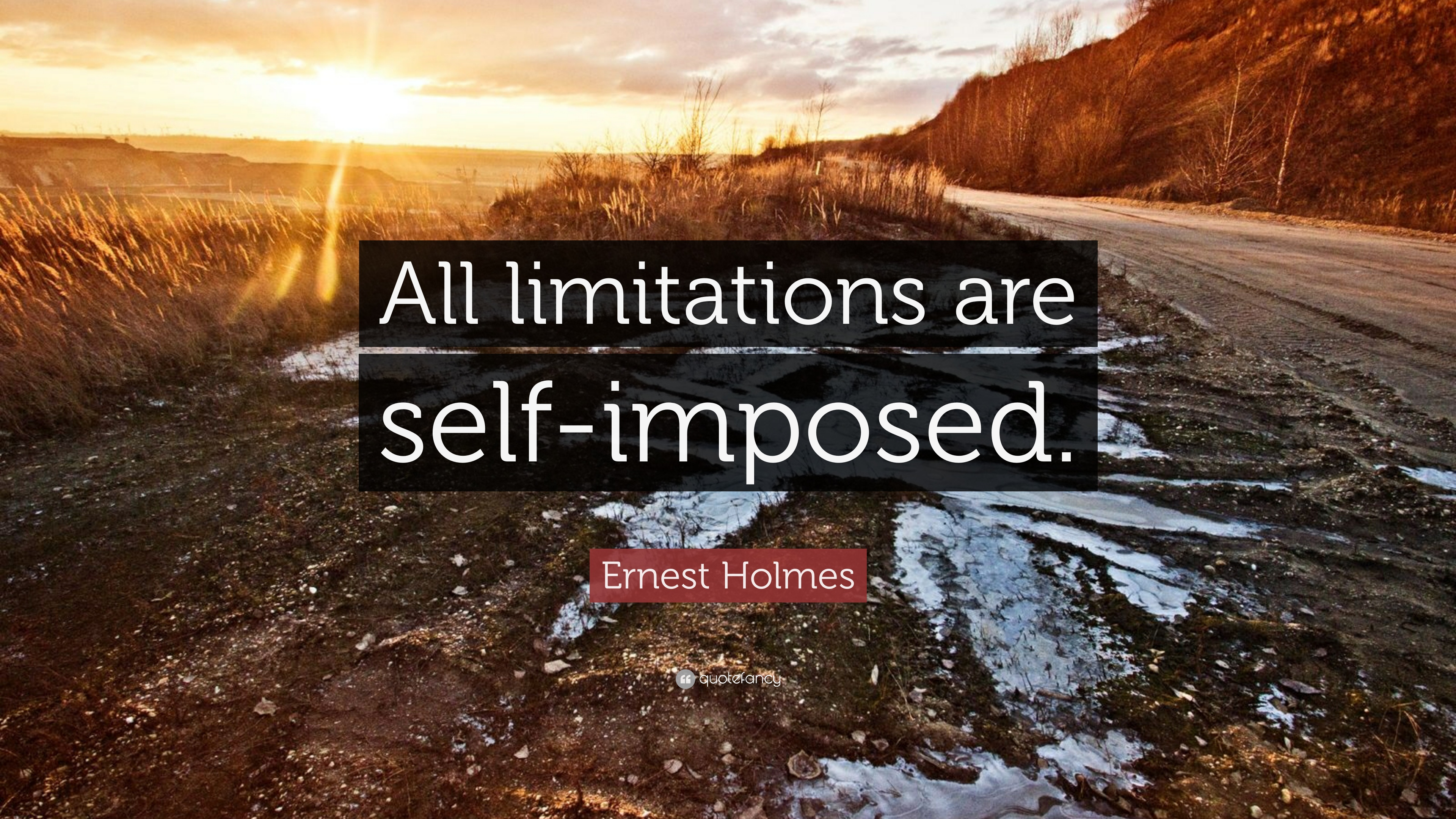"""Ernest Holmes Quote: """"All limitations are self-imposed ..."""