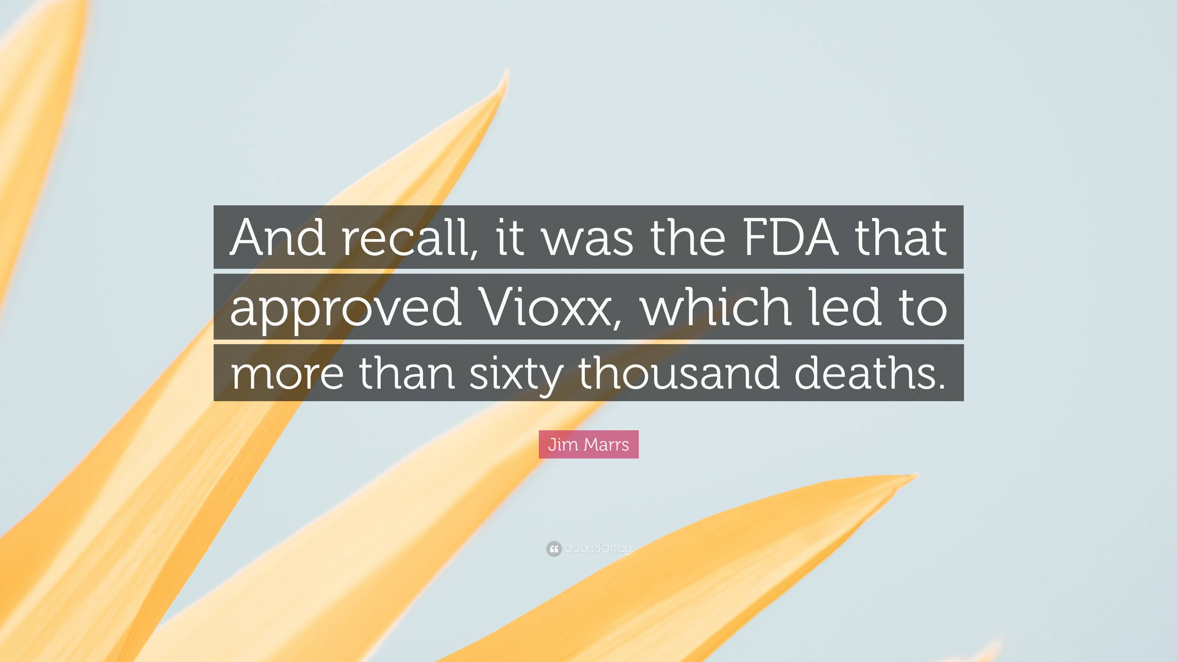 """Jim Marrs Quote: """"And recall, it was the FDA that approved ..."""